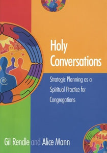 Holy Conversations: Strategic Planning As A Spiritual Practice For Congregations