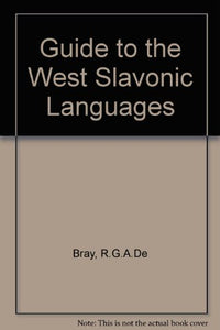 Guide To The Slavonic Languages Part 2: Guide To The West Slavonic Languages (English, Polish, Czech And Slovak Edition)