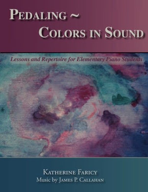 Pedaling ~ Colors In Sound: Lessons And Repertoire For Elementary Piano Students