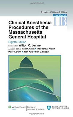 Clinical Anesthesia Procedures Of The Massachusetts General Hospital: Department Of Anesthesia, Critical Care And Pain Medicine, Massachusetts General Of The Massachusetts General Hospital