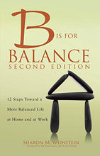 Load image into Gallery viewer, 2015 Ajn Award Recipient B Is For Balance, Second Edition: 12 Steps Towards A More Balanced Life At Home And At Work