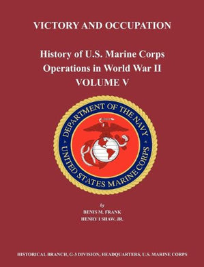History Of U.S. Marine Corps Operations In World War Ii. Volume V: Victory And Occupation
