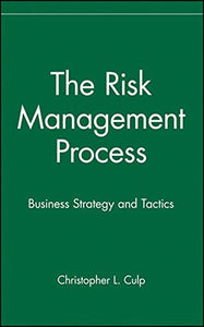 The Risk Management Process: Business Strategy And Tactics