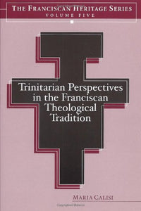 Trinitarian Perspectives In The Franciscan Theological Tradition - Franciscan Heritage Series Five