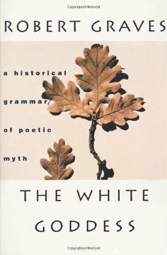 The White Goddess: A Historical Grammar Of Poetic Myth, Amended And Enlarged Edition
