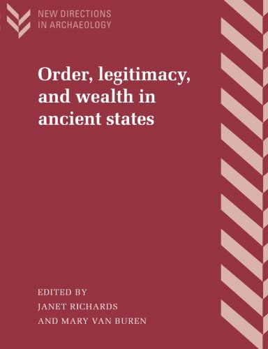 Order, Legitimacy, And Wealth In Ancient States (New Directions In Archaeology)