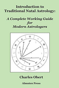 Introduction To Traditional Natal Astrology: A Complete Working Guide For Modern Astrologers
