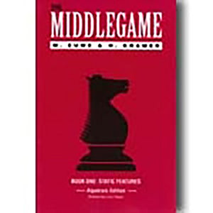 The Middlegame - Book I : Static Features (Algebraic Edition) (Bk. 1)