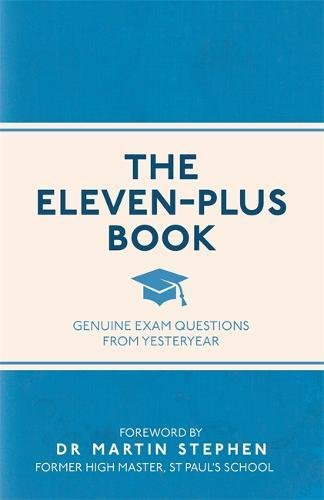The Eleven-Plus Book: Genuine Exam Questions From Yesteryear