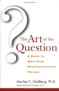 The Art Of The Question: A Guide To Short-Term Question-Centered Therapy