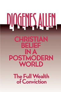 Christian Belief In A Postmodern World: The Full Wealth Of Conviction