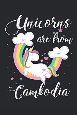 Unicorns Are From Cambodia: A Blank Lined Unicorn Journal For Travelers Or People From Cambodia, Makes A Great Cambodia Gift, Cambodia Journal, Or Cambodia Souvenir