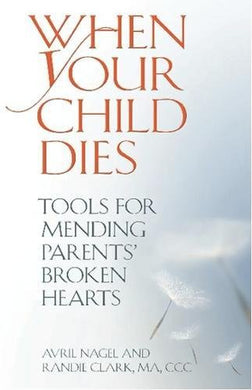When Your Child Dies: Tools For Mending Parents' Broken Hearts