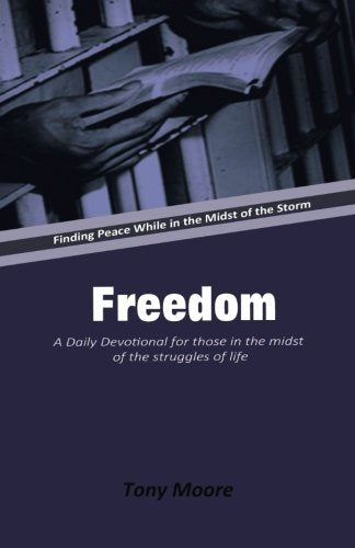Freedom: A Daily Devotional For Those In The Midst Of The Struggles Of Life: Finding Peace While In The Midst Of The Storm