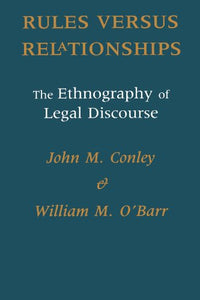 Rules Verus Relationships: The Ethnography Of Legal Discourse (Chicago Series In Law And Society)