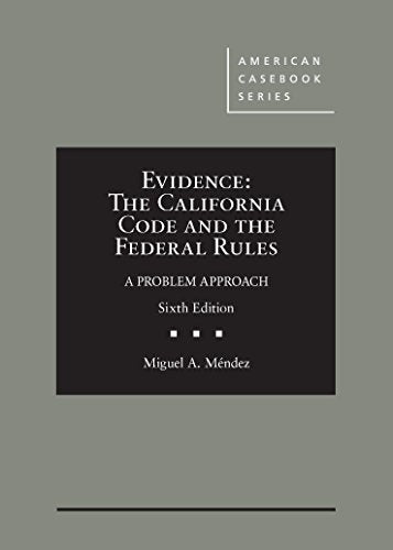 Evidence: The California Code And The Federal Rules, A Problem Approach (American Casebook Series)