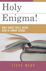 Holy Enigma!: Bible Verses You'Ll Never Hear In Sunday School