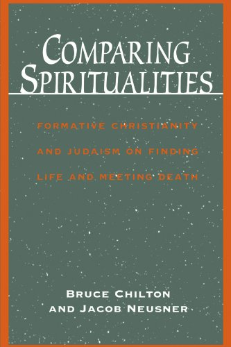 Comparing Spiritualities: Formative Christianity And Judaism On Finding Life And Meeting Death