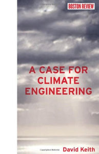 A Case For Climate Engineering (Boston Review Books)