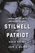 Load image into Gallery viewer, Stilwell The Patriot: Vinegar Joe, The Brits, And Chiang Kai-Shek