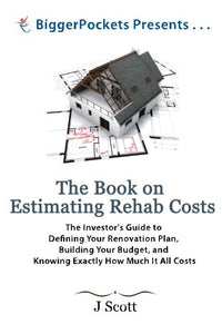 The Book On Estimating Rehab Costs: The Investor'S Guide To Defining Your Renovation Plan, Building Your Budget, And Knowing Exactly How Much It All Costs (Biggerpockets Presents...)
