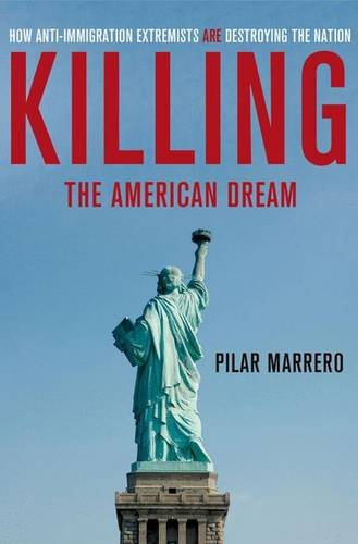Killing The American Dream: How Anti-Immigration Extremists Are Destroying The Nation
