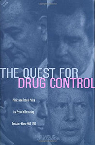 The Quest For Drug Control: Politics And Federal Policy In A Period Of Increasing Substance Abuse (1963-1981)