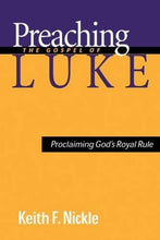 Load image into Gallery viewer, Preaching The Gospel Of Luke: Proclaiming God'S Royal Rule
