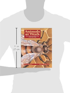 Animals At Work: How Animals Build, Dig, Fish And Trap (Animal Behavior)