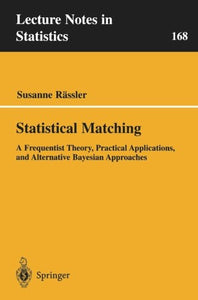 Statistical Matching: A Frequentist Theory, Practical Applications, And Alternative Bayesian Approaches (Lecture Notes In Statistics)