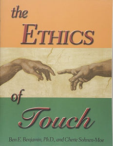 The Ethics Of Touch: The Hands-On Practitioner'S Guide To Creating A Professional, Safe And Enduring Practice