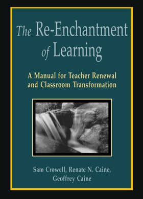 The Re-Enchantment Of Learning: A Manual For Teacher Renewal And Classroom Transformation