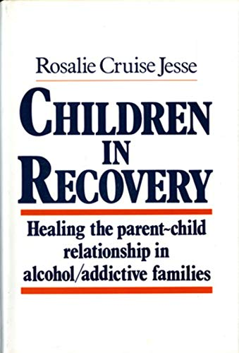 Children In Recovery: Healing The Parent-Child Relationship In Alcohol/Addictive Parents