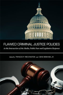 Flawed Criminal Justice Policies: At The Intersection Of The Media, Public Fear And Legislative Response