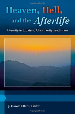 Heaven, Hell, And The Afterlife [3 Volumes]: Eternity In Judaism, Christianity, And Islam (Psychology, Religion, And Spirituality)