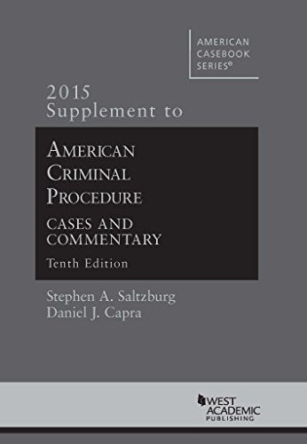 American Criminal Procedure, Cases And Commentary, 10Th, 2015 Supplement (American Casebook Series)