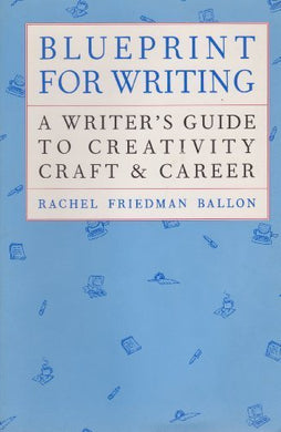 Blueprint For Writing: A Writer'S Guide To Creativity Craft & Career