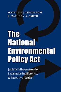 The National Environmental Policy Act: Judicial Misconstruction, Legislative Indifference, And Executive Neglect (Environmental History Series)