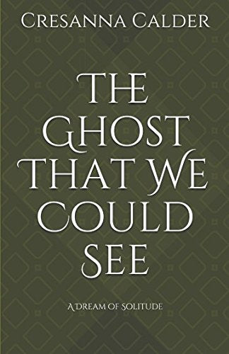 The Ghost That We Could See: A Dream Of Solitude