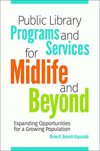 Public Library Programs And Services For Midlife And Beyond: Expanding Opportunities For A Growing Population