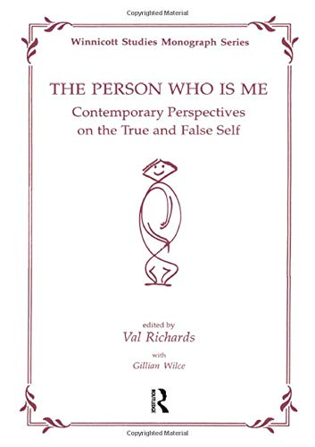 The Person Who Is Me: Contemporary Perspectives On The True And False (Winnicott Studies Monograph Series)