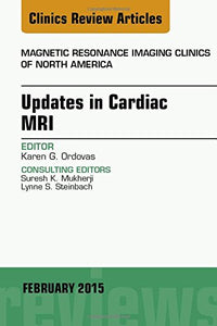 Updates In Cardiac Mri, An Issue Of Magnetic Resonance Imaging Clinics Of North America, 1E (The Clinics: Radiology)