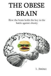 The Obese Brain: How The Brain Holds The Key In The Battle Against Obesity