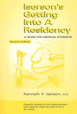Iserson'S Getting Into A Residency: A Guide For Medical Students, 7Th Edition