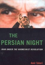 Load image into Gallery viewer, The Persian Night: Iran Under The Khomeinist Revolution