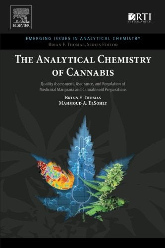 The Analytical Chemistry Of Cannabis: Quality Assessment, Assurance, And Regulation Of Medicinal Marijuana And Cannabinoid Preparations (Emerging Issues In Analytical Chemistry)