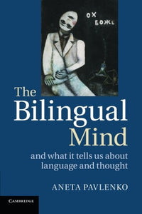 The Bilingual Mind: And What It Tells Us About Language And Thought