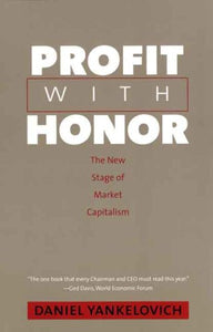 Profit With Honor: The New Stage Of Market Capitalism (The Future Of American Democracy Series)