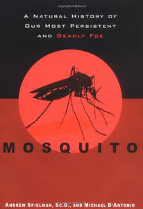 Mosquito:  A Natural History Of Our Most Persistent And Deadly Foe