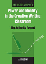 Load image into Gallery viewer, Power And Identity In The Creative Writing Classroom: The Authority Project (New Writing Viewpoints)